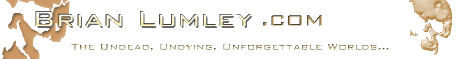 Brian Lumley.com - The Undead, Undying, Unforgettable Worlds...